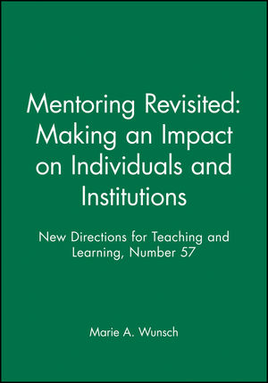 Mentoring Revisited: Making an Impact on Individuals and Institutions: New Directions for Teaching and Learning, Number 57