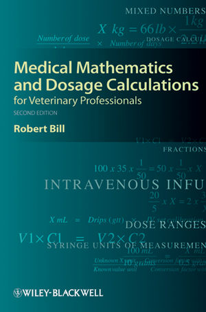 Medical Mathematics and Dosage Calculations for Veterinary Professionals, 2nd Edition