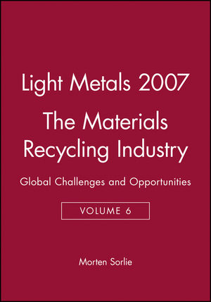 Light Metals 2007, Volume 6, The Materials Recycling Industry: Global Challenges and Opportunities