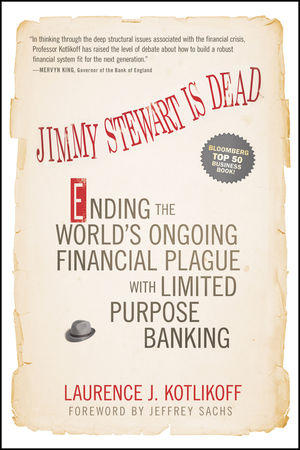 Jimmy Stewart Is Dead: Ending the World's Ongoing Financial Plague with Limited Purpose Banking (1118011333) cover image