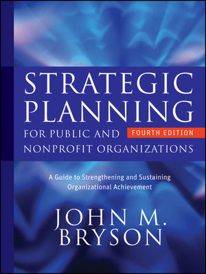 Strategic Planning for Public and Nonprofit Organizations: A Guide to Strengthening and Sustaining Organizational Achievement, 4th Edition (1118050533) cover image