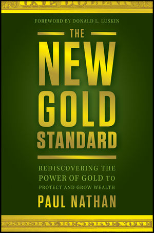 The New Gold Standard: Rediscovering the Power of Gold to Protect and Grow Wealth (1118084233) cover image