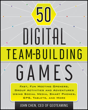 50 Digital Team-Building Games: Fast, Fun Meeting Openers, Group Activities and Adventures using Social Media, Smart Phones, GPS, Tablets, and More (1118180933) cover image