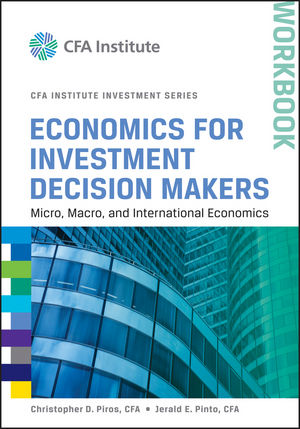 Economics for Investment Decision Makers Workbook: Micro, Macro, and International Economics (1118416333) cover image