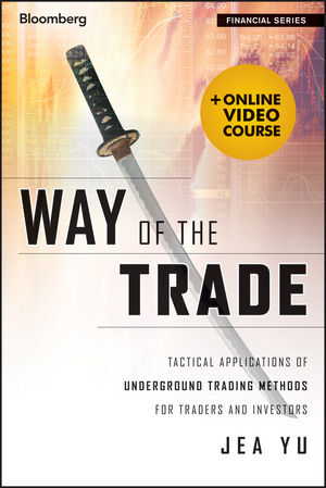 Way of the Trade: Tactical Applications of Underground Trading Methods for Traders and Investors (1118662733) cover image