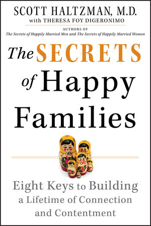 The Secrets of Happy Families: Eight Keys to Building a Lifetime of Connection and Contentment