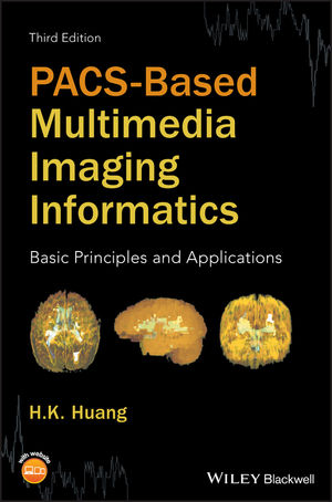 PACS-Based Multimedia Imaging Informatics: Basic Principles and Applications, 3rd Edition