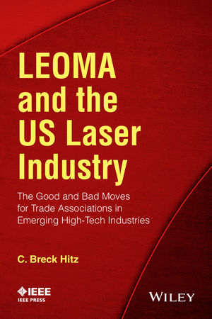LEOMA and the US Laser Industry: The Good and Bad Moves for Trade Associations in Emerging High-Tech Industries (1118914333) cover image