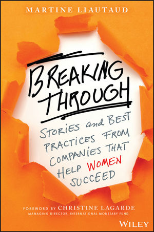 Breaking Through: Stories and Best Practices From Companies That Help Women Succeed