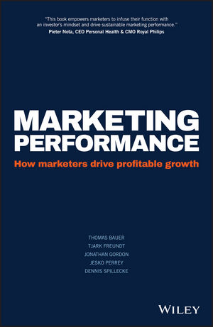 Marketing Performance: How Marketers Drive Profitable Growth