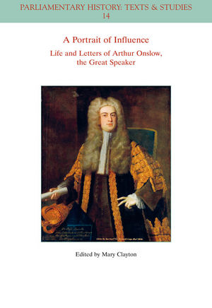 A Portrait of Influence: Life and Letters of Arthur Onslow, the Great Speaker