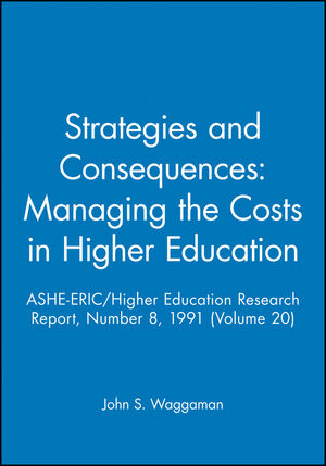 Strategies and Consequences: Managing the Costs in Higher Education: ASHE-ERIC/Higher Education Research Report, Number 8, 1991 (Volume 20)