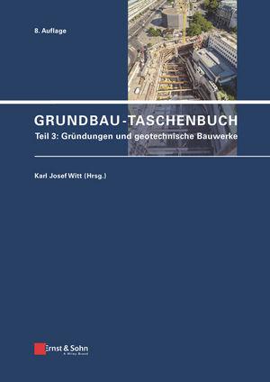Grundbau-Taschenbuch, Teil 3: Gründungen und Geotechnische Bauwerke, 8. Auflage