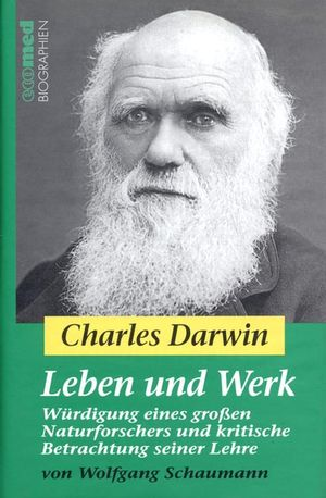 Charles Darwin - Leben und Werk: Würdigung eines großen Naturforschers und kritische Betrachtung seiner Lehre (3527321233) cover image