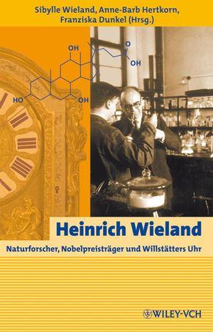 Heinrich Wieland: Naturforscher, Nobelpreisträger und Willstätters Uhr