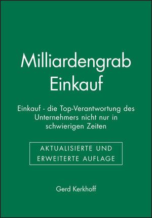 Milliardengrab Einkauf: Einkauf - die Top-Verantwortung des Unternehmers nicht nur in schwierigen Zeiten, 2., aktualisierte und erweiterte Auflage