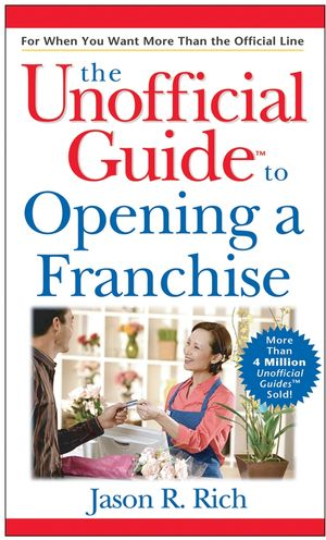 The Unofficial Guide to Opening a Franchise (0470131934) cover image