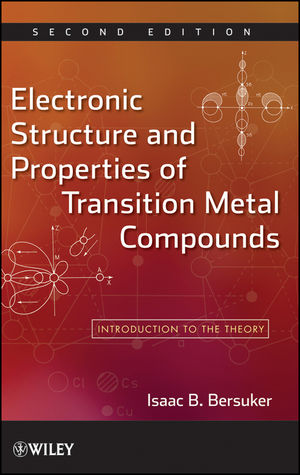 Electronic Structure and Properties of Transition Metal Compounds: Introduction to the Theory, 2nd Edition (0470180234) cover image