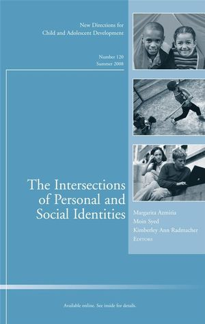 The Intersections of Personal and Social Identities: New Directions for Child and Adolescent Development, Number 120 (0470372834) cover image