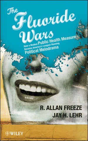 The Fluoride Wars: How a Modest Public Health Measure Became America
