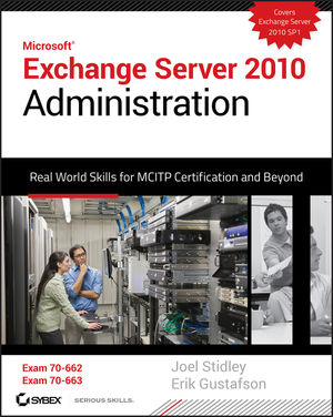 Exchange Server 2010 Administration: Real World Skills for MCITP Certification and Beyond (Exams 70-662 and 70-663) (0470624434) cover image