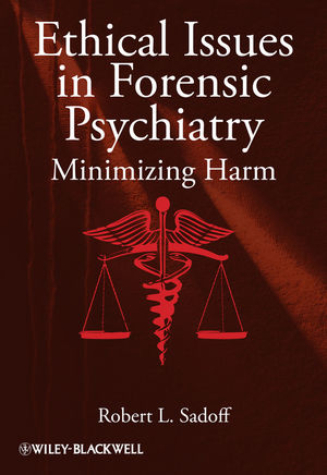 Ethical Issues in Forensic Psychiatry: Minimizing Harm