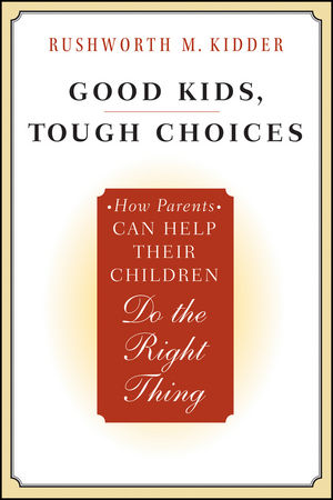 Good Kids, Tough Choices: How Parents Can Help Their Children Do the Right Thing (0470875534) cover image