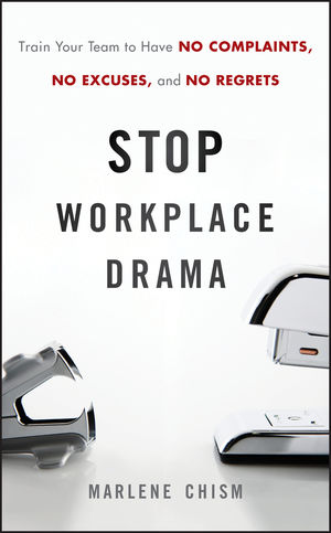 Stop Workplace Drama: Train Your Team to have No Complaints, No Excuses, and No Regrets (0470885734) cover image