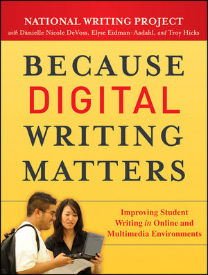 Because Digital Writing Matters: Improving Student Writing in Online and Multimedia Environments  (0470892234) cover image
