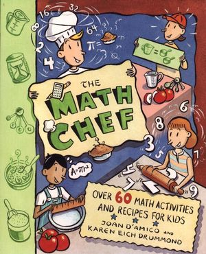 The Math Chef: Over 60 Math Activities and Recipes for Kids