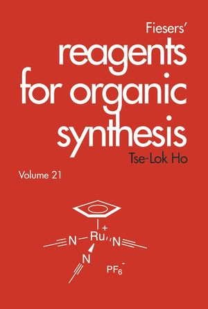 Fiesers' Reagents for Organic Synthesis, Volume 21
