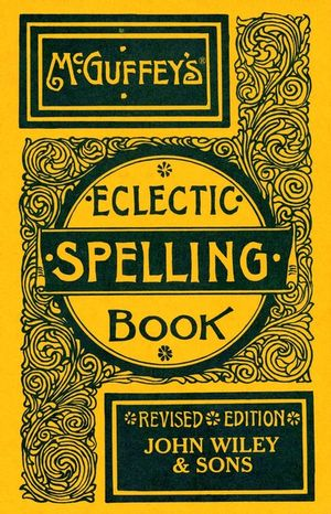 McGuffey's Eclectic Spelling-Book, Revised Edition