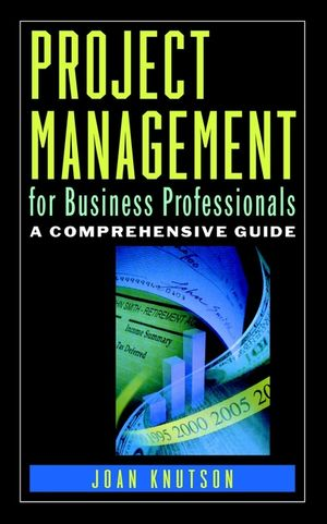 Project Management for Business Professionals: A Comprehensive Guide