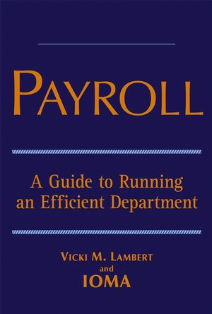Payroll: A Guide to Running an Efficient Department