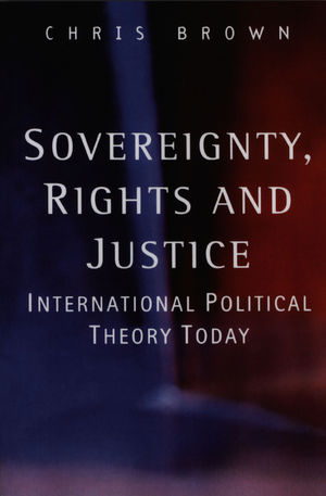 Sovereignty, Rights and Justice: International Political Theory Today (0745623034) cover image