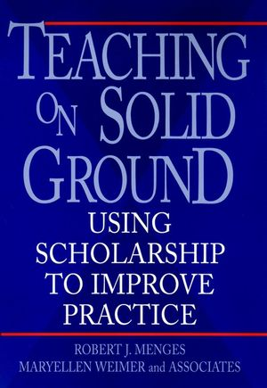 Teaching on Solid Ground: Using Scholarship to Improve Practice