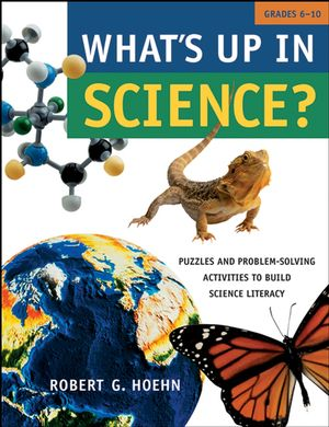 What's Up in Science?: Puzzles and Problem-Solving Activities to Build Science Literacy, Grades 6-10