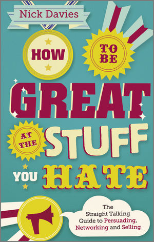 How to Be Great at The Stuff You Hate: The Straight-Talking Guide to Networking, Persuading and Selling (0857082434) cover image