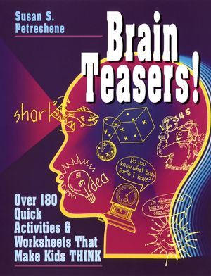 Brain Teasers!: Over 180 Quick Activities and Worksheets That Make Kids Think