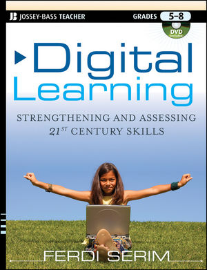 Digital Learning: Strengthening and Assessing 21st Century Skills, Grades 5-8 (1118002334) cover image