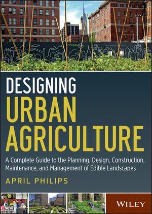 Designing Urban Agriculture: A Complete Guide to the Planning, Design, Construction, Maintenance and Management of Edible Landscapes (1118330234) cover image