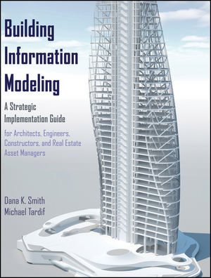 Building Information Modeling: A Strategic Implementation Guide for Architects, Engineers, Constructors, and Real Estate Asset Managers (1118399234) cover image