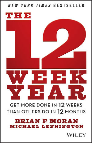 The 12 Week Year: Get More Done in 12 Weeks than Others Do in 12 Months (1118509234) cover image