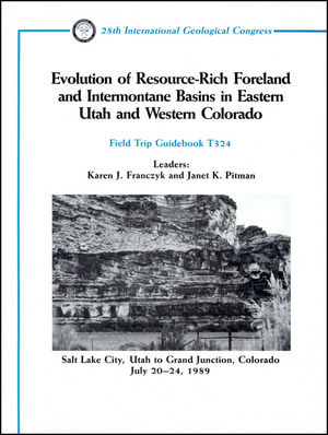 Evolution of Resource-Rich Foreland and Intennontane Basins in Eastern Utah and Western Colorado: Salt Lake City, Utah to Grand Junction, Colorado, July 20 - 24, 1989, Volume T324