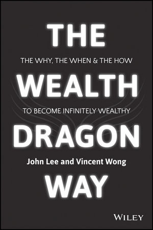Book Cover Image for The Wealth Dragon Way: The Why, the When and the How to Become Infinitely Wealthy