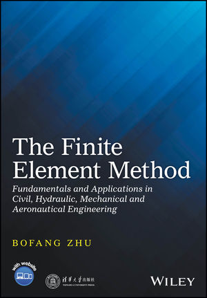 The Finite Element Method: Fundamentals and Applications in Civil, Hydraulic, Mechanical and Aeronautical Engineering