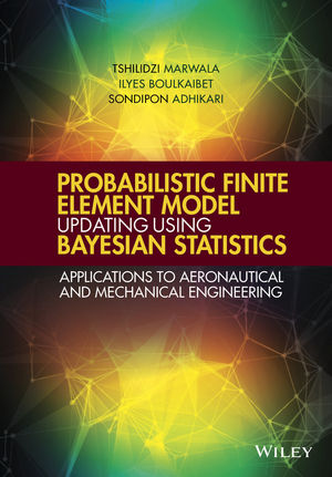 Probabilistic Finite Element Model Updating Using Bayesian Statistics: Applications to Aeronautical and Mechanical Engineering (1119153034) cover image