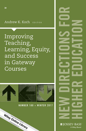 Improving Teaching, Learning, Equity, and Success in Gateway Courses: New Directions for Higher Education, Number 180