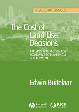 The Cost of Land Use Decisions: Applying Transaction Cost Economics to Planning and Development