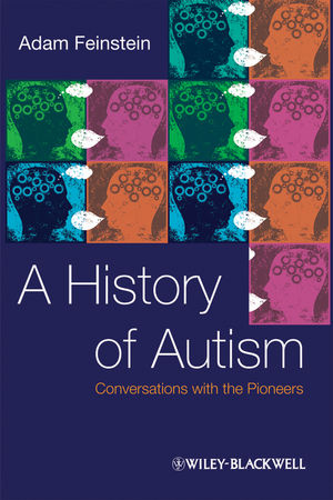 A History of Autism: Conversations with the Pioneers (1405186534) cover image